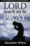 Lord Teach Us to Pray - Alexander Whyte