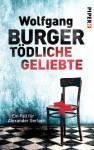 Tödliche Geliebte: Ein Fall für Alexander Gerlach (Alexander-Gerlach-Reihe, Band 11) - Wolfgang Burger