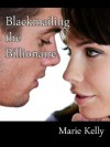 Blackmailing the Billionaire - Marie Kelly