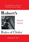 Robert's Rules of Order: Masonic Edition - Michael R. Poll