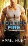 Holding Fire (Alpha Security) - April Hunt