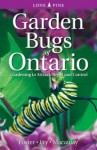 Garden Bugs of Ontario: Gardening to Attract, Repel and Control - Leslie Foster, Don Williamson, Ken Fry, Doug Macaulay