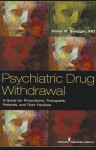 Psychiatric Drug Withdrawal: A Guide for Prescribers, Therapists, Patients and Their Families - Peter R. Breggin