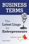 The BabyBird Guide to Business Terms: The Latest Lingo for Entrepreneurs (BabyBird Guides) - Tanya White
