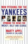 Now Pitching for the Yankees: Spinning the News for Mickey, Reggie and George - Marty Appel