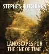 Stephen Hutchings: Landscapes for the End of Time - Petra Halkes, Mary Reid, Vincent Varga