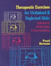 Therapeutic Exercises for Victimized and Neglected Girls: Applications for Individual, Family, and Group Psychotherapy - Pearl Berman
