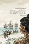 Un massacre magnifique - Camille Bouchard