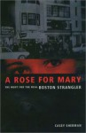 A Rose for Mary: The Hunt for the Real Boston Strangler - Casey Sherman, Dick Lehr