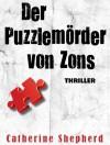 Der Puzzlemörder von Zons. Thriller - Catherine Shepherd