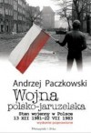 Wojna polsko-jaruzelska: stan wojenny w Polsce 13 XII 1981-22 VII 1983 - Andrzej Paczkowski