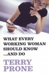 What Every Working Woman Should Know. . . and Do - Terry Prone