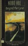 Beyond the Curve - Kōbō Abe, Juliet Winters Carpenter