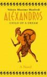 Alexander, Vol 1: Child of a Dream - Valerio Massimo Manfredi