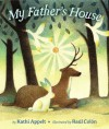 My Father's House - Kathi Appelt, Raúl Colón