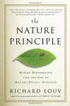 The Nature Principle: Human Restoration and the End of Nature-Deficit Disorder - Richard Louv
