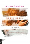 Begin Again (Again-Reihe 1) - Mona Kasten