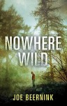 Nowhere Wild by Joe Beernink (August 25,2015) - Joe Beernink