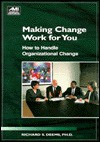 Making Change Work For You!: How To Handle Organizational Change (Ami How To) - Richard S. Deems