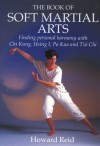 Book Of Soft Martial Arts: Finding Personal Harmon: Finding Personal Harmony With Chi Kung, Hsing I, Pa Kua And T'Ai Chi - Howard Reid