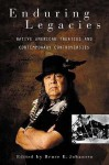 Enduring Legacies: Native American Treaties and Contemporary Controversies - Bruce Elliott Johansen