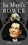 In Mari's Bower: A Biography of Victor H. Anderson - Cora Anderson
