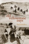 Old Yellowstone Days - Paul Schullery, Lee H. Whittlesey