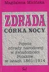 Zdrada, córka nocy : pojęcie zdrady narodowej w świadomości Polaków w latach 1861-1914 - Magdalena Micińska