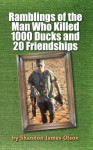 Ramblings of the Man Who Killed 1000 Ducks and 20 Friendships - Shannon Olson