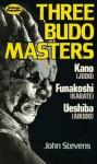 Three Budo Masters: Jigaro Kano (Judo), Gichin Funakoshi (Karate), Morihei Ueshiba (Aikido) - John Stevens