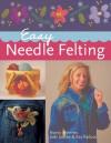 Easy Needle Felting - Nancy Hoerner, Judy Jacobs, Kay Kaduce, Prolific Impressions Inc.
