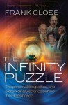 The Infinity Puzzle: The personalities, politics, and extraordinary science behind the Higgs boson - Frank Close