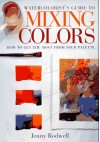 Watercolorist's Guide To Mixing Colors: How To Get The Most From Your Palette - Jenny Rodwell