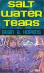 Salt Water Tears - Brian A. Hopkins