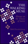 The Walking Muse: Horace on the Theory of Satire - Kirk Freudenburg