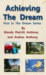 Achieving The Dream: First in The Dream Series - Wanda Anthony, Andrea Anthony, Wanda Anthony