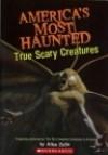America's Most Haunted: True Scary Creatures - Allan Zullo