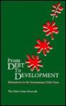 From Debt to Development: Alternatives to the International Debt Crisis - Debt Crisis Network, Fantu Cheru, Cameron Duncan, Carole Collins, Dominic Ntube, Debt Crisis Network