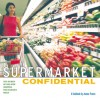 Supermarket Confidential: The Secrets of One-Stop Shopping for Delicious Meals - Joanna Pruess
