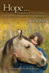 Hope . . . From the Heart of Horses: How Horses Teach Us About Presence, Strength, and Awareness - Kathy Pike, Linda Kohanov