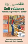 Self-reliance: Recession-proof your pantry - Jackie Clay, Jeffrey R. Yago, Sylvia Gist, Linda Gabris, Backwoods Home Magazine