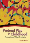Pretend Play in Childhood: Foundation of Adult Creativity - Sandra Walker Russ