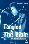 Tangled Up in the Bible: Bob Dylan and Scripture - Michael J. Gilmour
