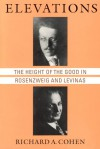 Elevations: The Height of the Good in Rosenzweig and Levinas - Richard A. Cohen