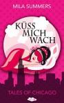 Küss mich wach (Tales of Chicago 1) - Mila Summers