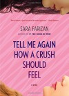 Tell Me Again How a Crush Should Feel: A Novel - Sara Farizan