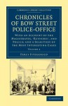 Chronicles of Bow Street Police-Office: With an Account of the Magistrates, Runners', and Police; And a Selection of the Most Interesting Cases - Percy Hetherington Fitzgerald