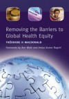 Removing the Barriers to Global Health Equity - Theodore H. MacDonald, Amiya Kumar Bagchi, Ann Wylie