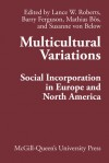 Multicultural Variations: Social Incorporation in Europe and North America - Lance W. Roberts, Barry Ferguson, Mathias Bos