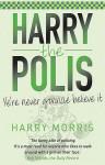Harry The Polis: Ye're Never Gonnae Believe It - Harry Morris